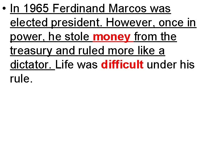 • In 1965 Ferdinand Marcos was elected president. However, once in power, he