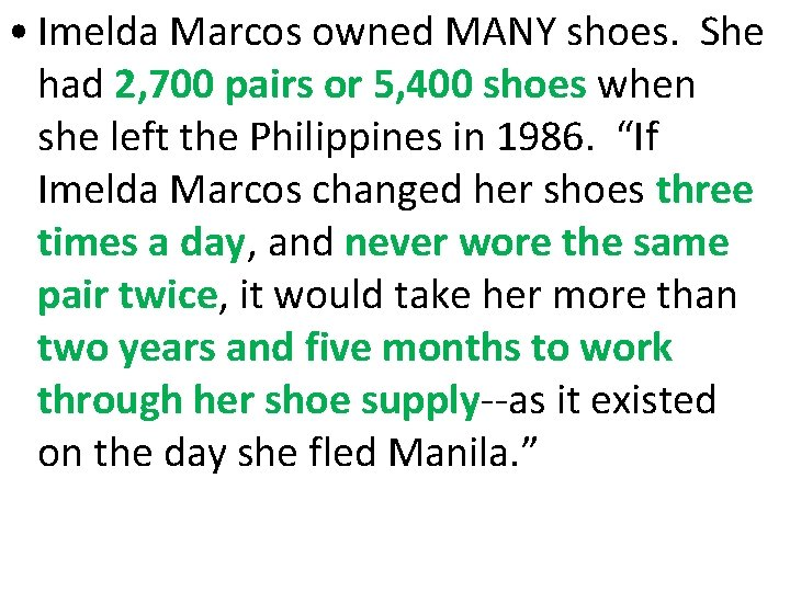 • Imelda Marcos owned MANY shoes. She had 2, 700 pairs or 5,