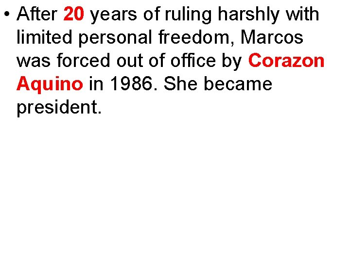 • After 20 years of ruling harshly with limited personal freedom, Marcos was