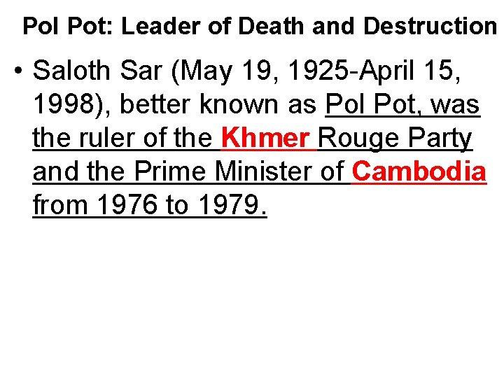 Pol Pot: Leader of Death and Destruction • Saloth Sar (May 19, 1925 -April