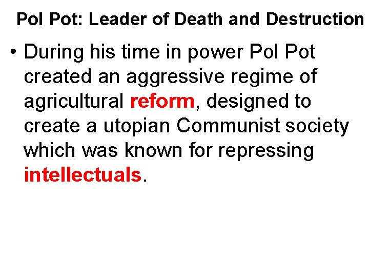 Pol Pot: Leader of Death and Destruction • During his time in power Pol