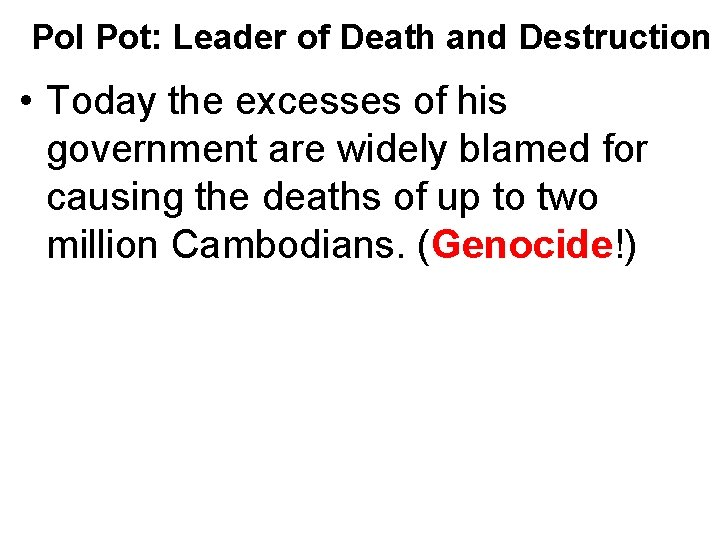 Pol Pot: Leader of Death and Destruction • Today the excesses of his government