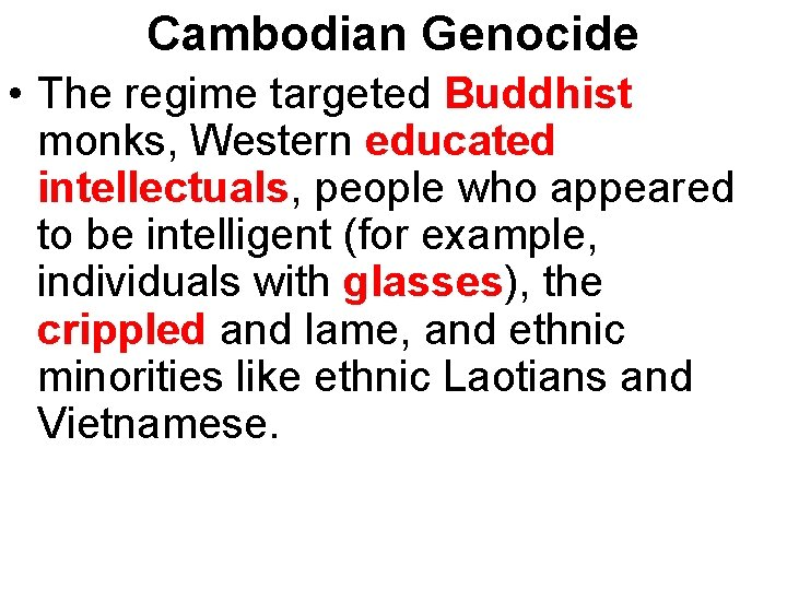 Cambodian Genocide • The regime targeted Buddhist monks, Western educated intellectuals, people who appeared