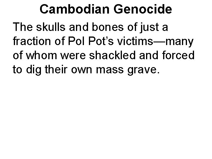 Cambodian Genocide The skulls and bones of just a fraction of Pol Pot's victims—many