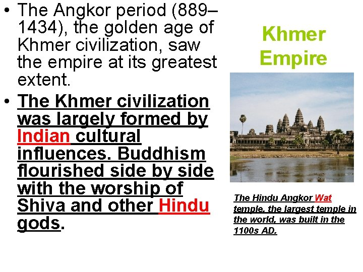 • The Angkor period (889– 1434), the golden age of Khmer civilization, saw