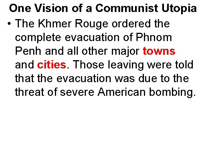 One Vision of a Communist Utopia • The Khmer Rouge ordered the complete evacuation