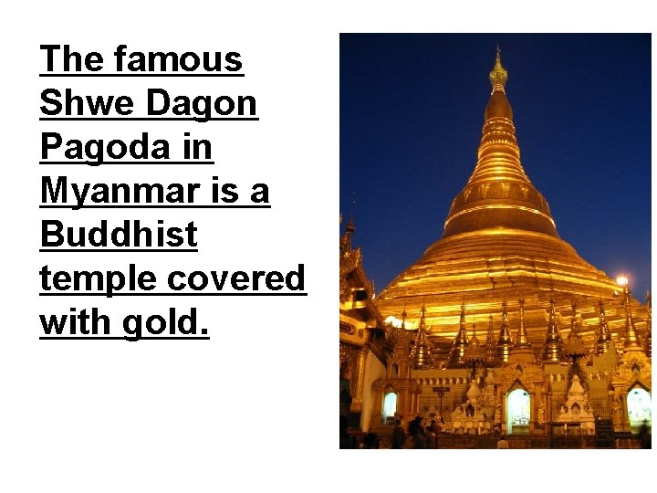 The famous Shwe Dagon Pagoda in Myanmar is a Buddhist temple covered with gold.