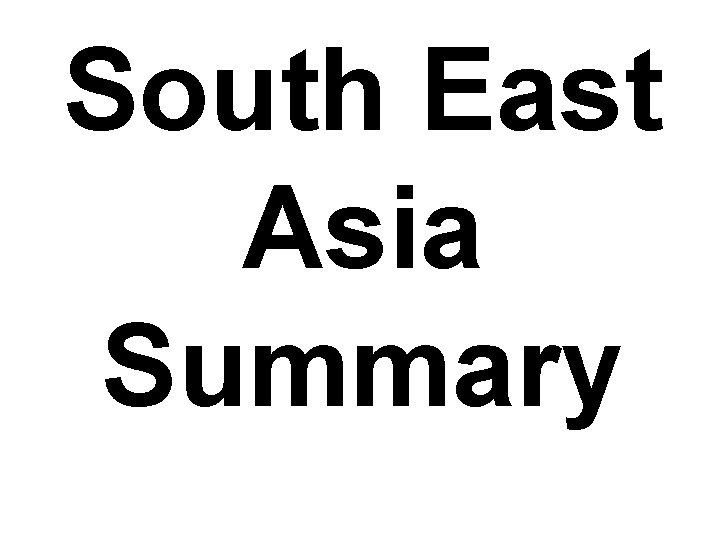 South East Asia Summary