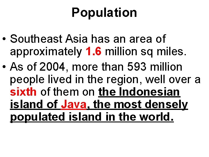 Population • Southeast Asia has an area of approximately 1. 6 million sq miles.