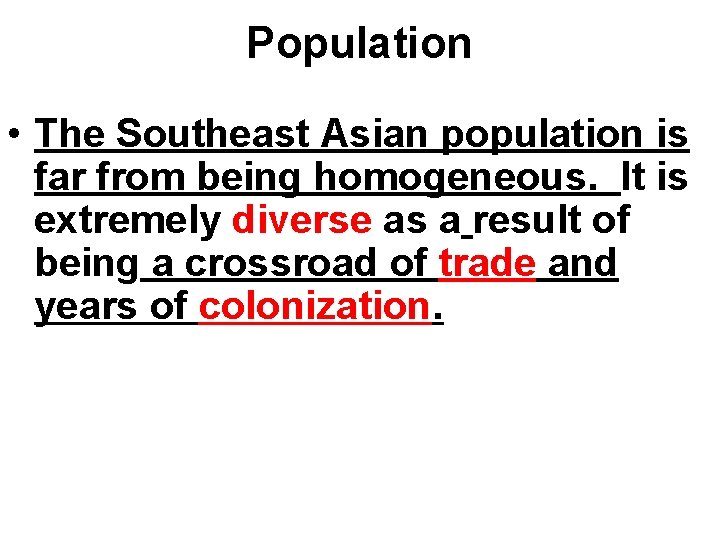 Population • The Southeast Asian population is far from being homogeneous. It is extremely