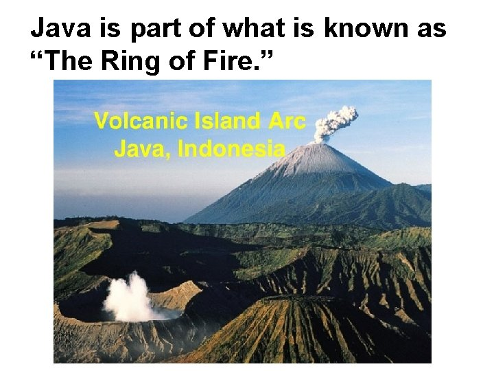 """Java is part of what is known as """"The Ring of Fire. """""""