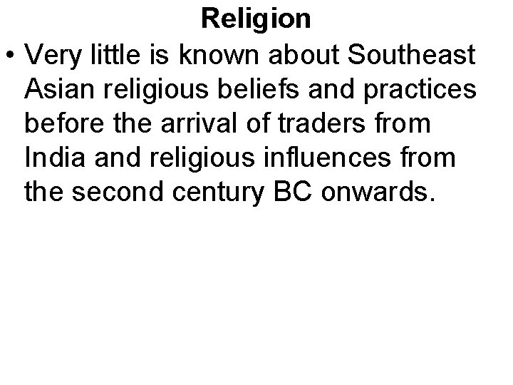 Religion • Very little is known about Southeast Asian religious beliefs and practices before