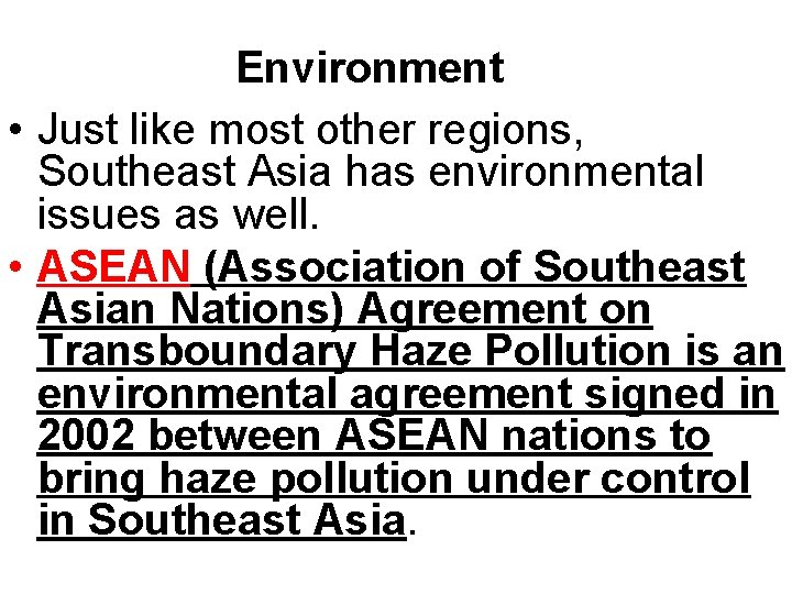 Environment • Just like most other regions, Southeast Asia has environmental issues as well.