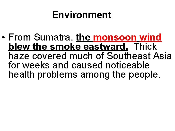 Environment • From Sumatra, the monsoon wind blew the smoke eastward. Thick haze covered