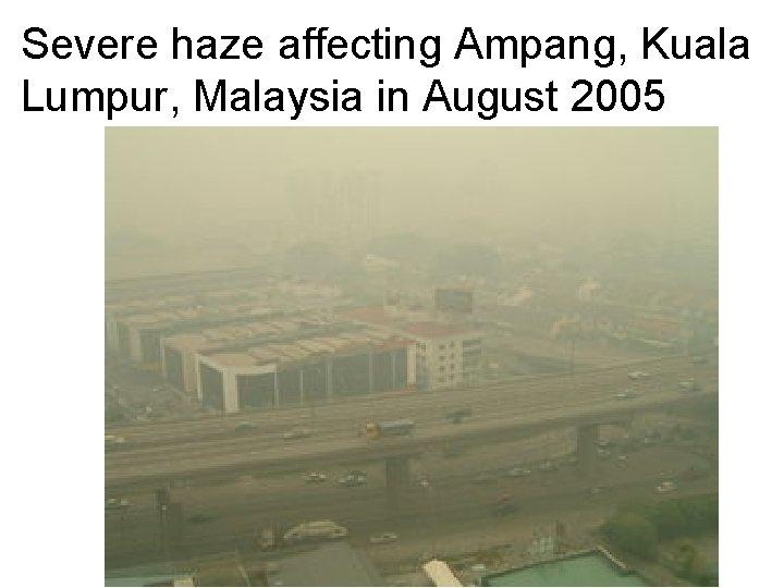 Severe haze affecting Ampang, Kuala Lumpur, Malaysia in August 2005
