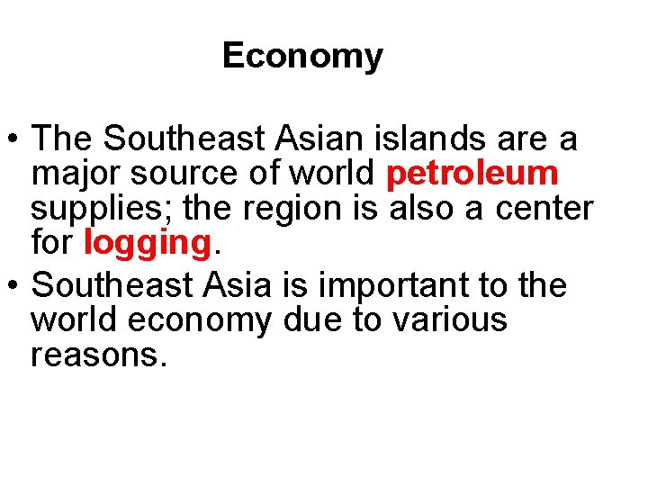 Economy • The Southeast Asian islands are a major source of world petroleum supplies;
