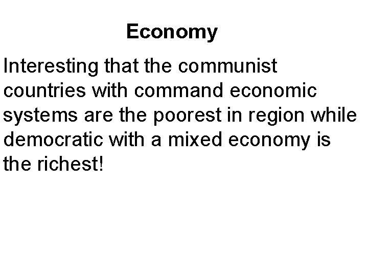 Economy Interesting that the communist countries with command economic systems are the poorest in