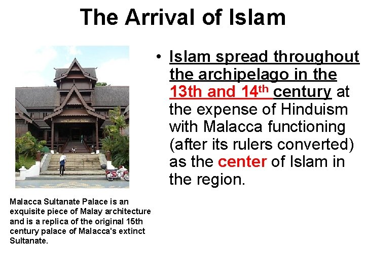 The Arrival of Islam • Islam spread throughout the archipelago in the 13 th