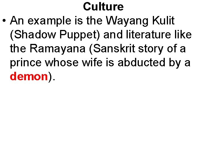 Culture • An example is the Wayang Kulit (Shadow Puppet) and literature like the