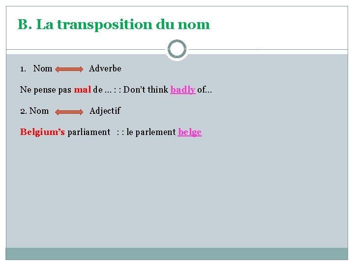 B. La transposition du nom 1. Nom Adverbe Ne pense pas mal de …