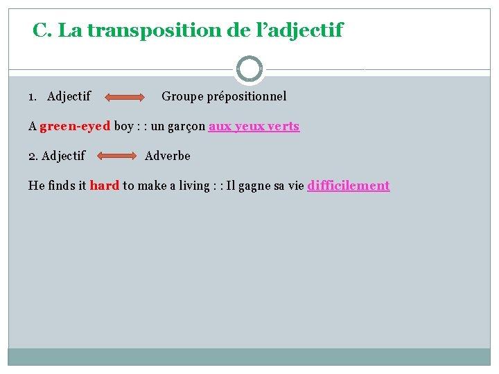 C. La transposition de l'adjectif 1. Adjectif Groupe prépositionnel A green-eyed boy : :