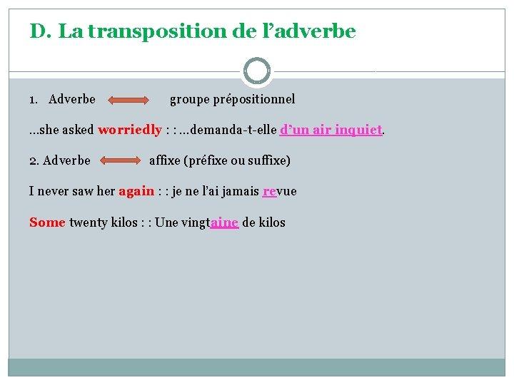 D. La transposition de l'adverbe 1. Adverbe groupe prépositionnel …she asked worriedly : :