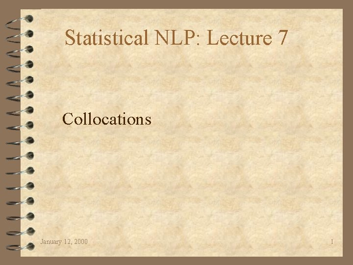 Statistical NLP: Lecture 7 Collocations January 12, 2000 1