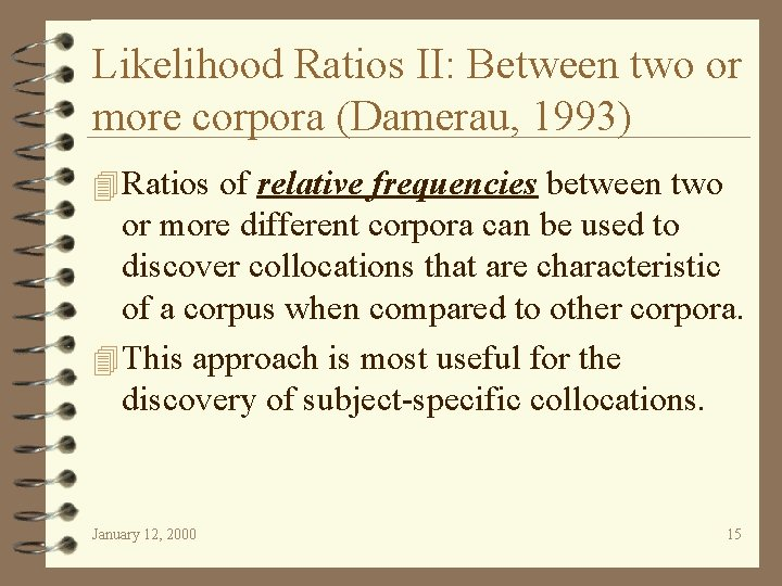 Likelihood Ratios II: Between two or more corpora (Damerau, 1993) 4 Ratios of relative