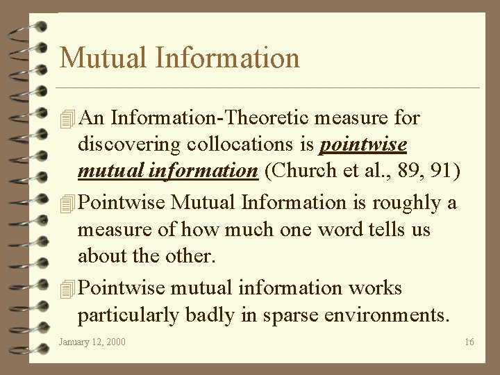 Mutual Information 4 An Information-Theoretic measure for discovering collocations is pointwise mutual information (Church