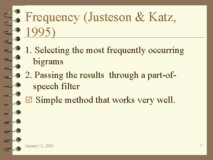 Frequency (Justeson & Katz, 1995) 1. Selecting the most frequently occurring bigrams 2. Passing