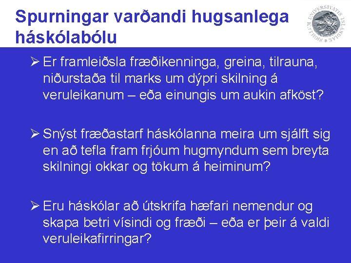 Spurningar varðandi hugsanlega háskólabólu Ø Er framleiðsla fræðikenninga, greina, tilrauna, niðurstaða til marks um