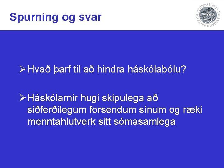 Spurning og svar Ø Hvað þarf til að hindra háskólabólu? Ø Háskólarnir hugi skipulega