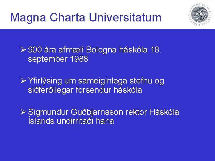 Magna Charta Universitatum Ø 900 ára afmæli Bologna háskóla 18. september 1988 Ø Yfirlýsing