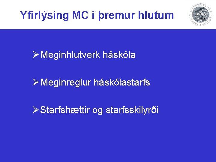 Yfirlýsing MC í þremur hlutum ØMeginhlutverk háskóla ØMeginreglur háskólastarfs ØStarfshættir og starfsskilyrði