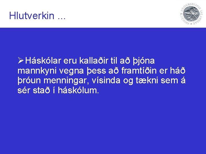 Hlutverkin. . . ØHáskólar eru kallaðir til að þjóna mannkyni vegna þess að framtíðin