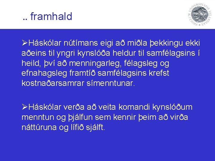 . . framhald ØHáskólar nútímans eigi að miðla þekkingu ekki aðeins til yngri kynslóða
