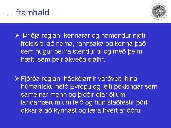 . . . framhald Ø Þriðja reglan: kennarar og nemendur njóti frelsis til að