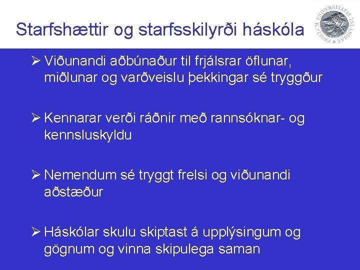 Starfshættir og starfsskilyrði háskóla Ø Viðunandi aðbúnaður til frjálsrar öflunar, miðlunar og varðveislu þekkingar