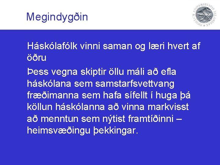 Megindygðin Háskólafólk vinni saman og læri hvert af öðru Þess vegna skiptir öllu máli