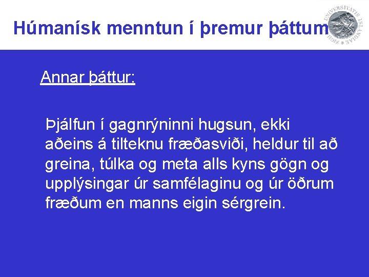 Húmanísk menntun í þremur þáttum Annar þáttur: Þjálfun í gagnrýninni hugsun, ekki aðeins á