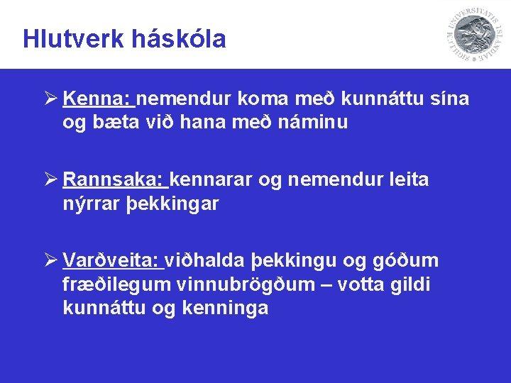 Hlutverk háskóla Ø Kenna: nemendur koma með kunnáttu sína og bæta við hana með