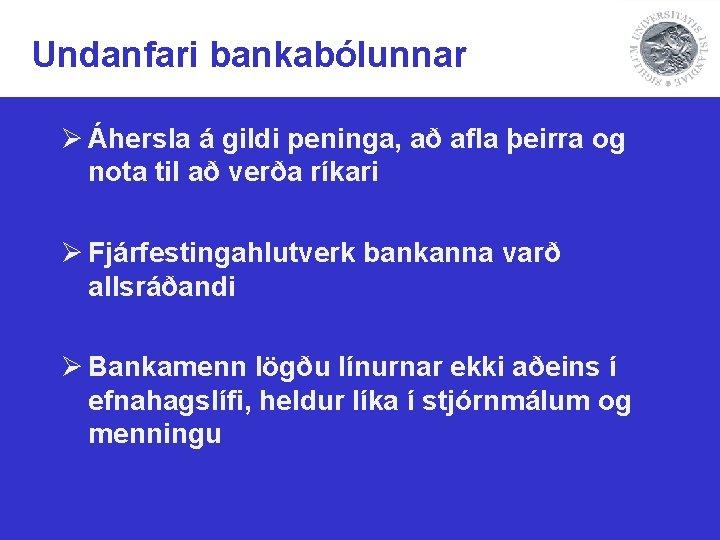 Undanfari bankabólunnar Ø Áhersla á gildi peninga, að afla þeirra og nota til að