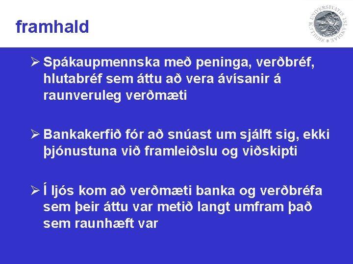 framhald Ø Spákaupmennska með peninga, verðbréf, hlutabréf sem áttu að vera ávísanir á raunveruleg