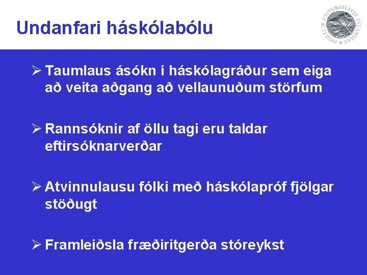 Undanfari háskólabólu Ø Taumlaus ásókn í háskólagráður sem eiga að veita aðgang að vellaunuðum