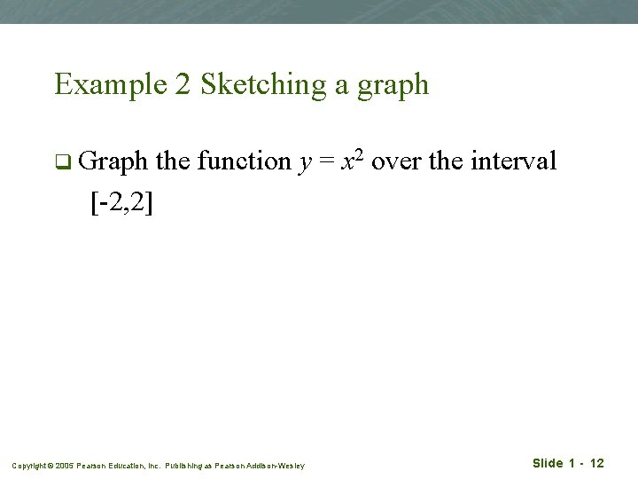 Example 2 Sketching a graph q Graph the function y = x 2 over