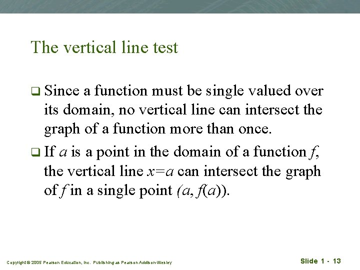 The vertical line test q Since a function must be single valued over its