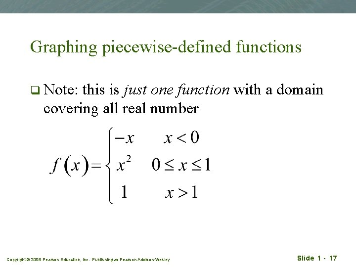 Graphing piecewise-defined functions q Note: this is just one function with a domain covering
