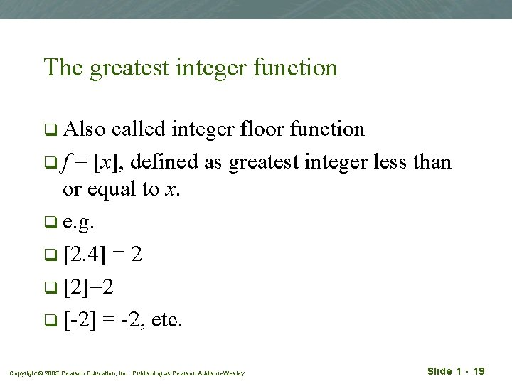 The greatest integer function q Also called integer floor function q f = [x],