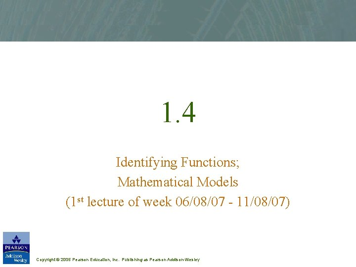 1. 4 Identifying Functions; Mathematical Models (1 st lecture of week 06/08/07 - 11/08/07)