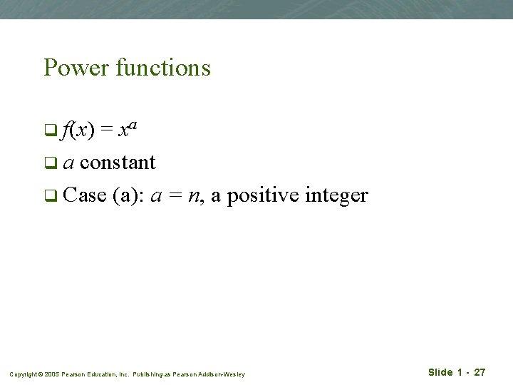 Power functions q f(x) = xa q a constant q Case (a): a =
